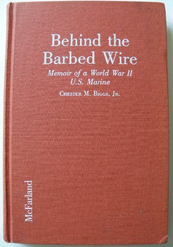 Behind the Barbed Wire: Memoir of a World War II U.S. Marine Captured in North China in 1941 and Imprisoned by the Japan