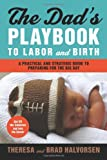 The Dad's Playbook to Labor and Birth, Theresa Halvorsen and Brad Halvorsen, 1558326723