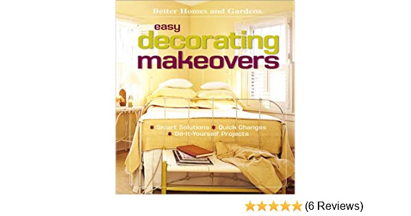 Easy decorating makeovers smart solutions quick changes do it easy decorating makeovers smart solutions quick changes do it yourself projects better homes gardens paperback better homes and gardens books solutioingenieria Image collections