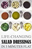 Life-Changing Salad Dressings: In 3 Minutes Flat
