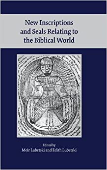 New Inscriptions and Seals Relating to the Biblical World (Society of Biblical Literature Archaeology and Biblical Studies)
