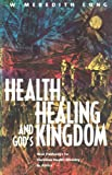 Health, Healing and God's Kingdom : New Pathways to Christian Health Ministry in Africa, Long, Meredith, 1870345363
