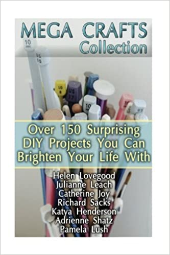 Mega Crafts Collection Over 150 Surprising Diy Projects You Can