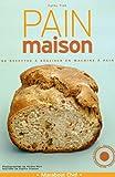 Pain maison : 98 recettes à réaliser en machine à pain
