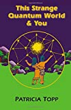 This Strange Quantum World & You