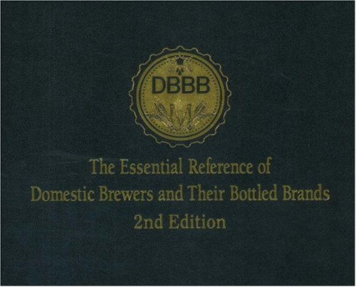 Read Online The Essential Reference of Domestic Brewers and Their Bottled Brands (2nd Edition) pdf