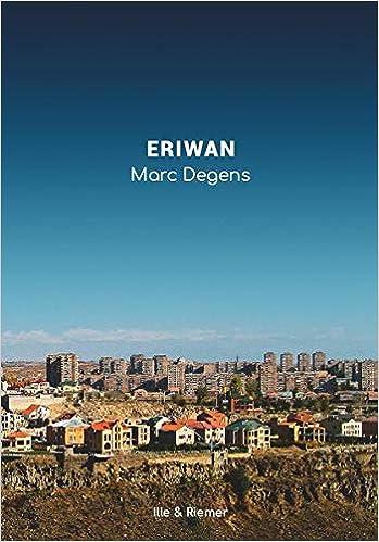 Eriwan Aufzeichnungen Aus Armenien Mit Einem Glossar Und 124 Fotos Des Autors Amazon De Degens Marc Vogel Andreas Degens Marc Bucher