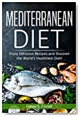 Mediterranean Diet: Enjoy Delicious Recipes and Discover the World's Healthiest Diet! (Low Fat, Low Blood Pressure, Prevent Diabetes, Low Cholesterol, Fat Loss, Weight Loss Diets)