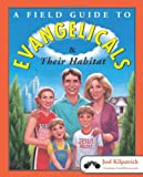 A Field Guide to Evangelicals and Their Habitat, Joel Kilpatrick, 0060836962
