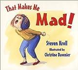That Makes Me Mad!, Steven Kroll, 158717183X