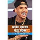 Chris Brown Quiz Book - 50 Fun & Fact Filled Questions About R&B Star / Actor Chris Brown