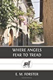 Where Angels Fear to Tread, E. M. Forster, 1484881710