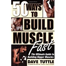 50 Ways to Build Muscle Fast: The Ultimate Guide to Building Bigger Muscles