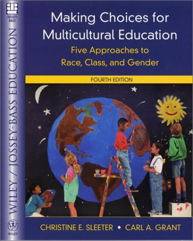 Making Choices for Multicultural Education: Five Approaches to Race, Class, and Gender (Wiley/Jossey-Bass Education)
