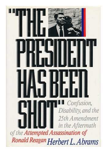 The President Has Been Shot: Confusion, Disability, and the 25th Ammendment in the Aftermath of the Attempted Assassinat