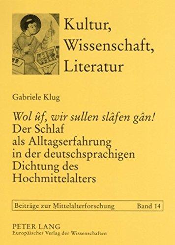 «Wol ûf, wir sullen slâfen gân!» Der Schlaf als Alltagserfahrung in der deutschsprachigen Dichtung des Hochmittelalters (Kultur, Wissenschaft, Literatur)