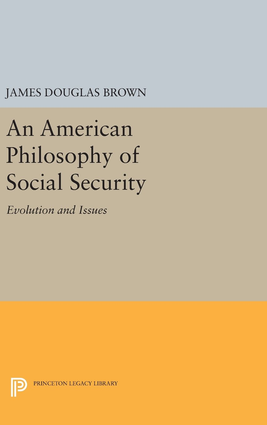 Read Online An American Philosophy of Social Security: Evolution and Issues (Princeton Legacy Library) ebook