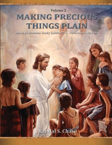 Book of Mormon Study Guide, Pt. 3: Helaman to Moroni (Making Precious Things Plain) (Volume 3) -  Randal S. Chase, Paperback