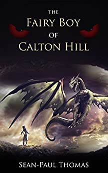 The Fairy Boy of Calton Hill: Meet The New Peter Pan For The Harry Potter Generation (The Fairy Boy Chronicles Book 1) by [Thomas, Sean-Paul]