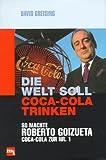 img - for Die Welt soll Coca-Cola trinken : So machte Roberto Goizueta Coca-Cola zur Nr. 1 book / textbook / text book