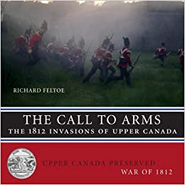 Book The Call to Arms: The 1812 Invasions of Upper Canada (Upper Canada Preserved _ War of 1812) by Richard Feltoe (2012-10-09)