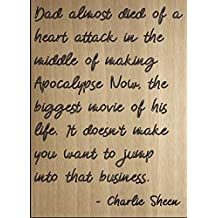 """Dad almost died of a heart attack in the..."" quote by Charlie Sheen, laser engraved on wooden plaque - Size: 8""x10"""