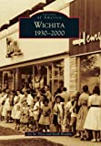 Wichita: 1930-2000 (Images of America)