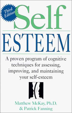 Self Esteem: A Proven Program of Cognitive Techniques for Assessing, Improving, and Maintaining Your Self-Esteem