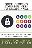 img - for GDPR: Guiding Your Business To Compliance: A practical guide to meeting GDPR regulations. book / textbook / text book