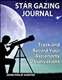 Star Gazing Journal: Track and Record Your Astronomical Observations
