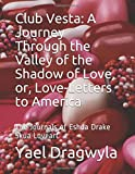 Club Vesta:  A Journey Through the Valley of the Shadow of Love, or, Love-Letters to America: The Journals of Eshda Drake Skua Loveart