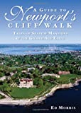 A Guide to Newport s Cliff Walk: Tales of Seaside Mansions & the Gilded Age Elite
