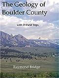 The Geology of Boulder County, Raymond Bridge, 0974801003