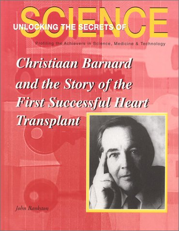 Christiaan Barnard and the Story of the First Successful Heart Transplant (Unlocking the Secrets of Science)