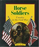 Horse Soldiers: Cavalry in the Civil War (First Book)