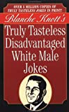 Truly Tasteless Disadvantaged White Male Jokes, Blanche Knott, 0312962746