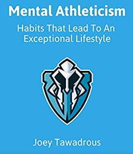 Mental Athleticism: Habits That Lead To An Exceptional Lifestyle by [Tawadrous, Joey]