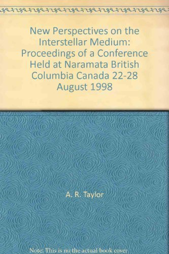 New perspectives on the interstellar medium: Proceedings of a conference held at Naramata, British Columbia, Canada, 22-28 August, 1998 (Astronomical Society of the Pacific conference series) New perspectives on the interstellar medium: Proceedings of a conference held at Naramata
