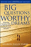 Big Questions, Worthy Dreams: Mentoring Emerging Adults in Their Search for Meaning, Purpose, and Faith, Sharon Daloz Parks, 0470903791
