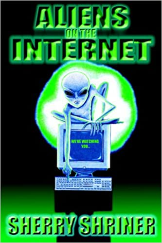 Aliens On The Internet: Amazon co uk: Sherry Shriner: 9780595356850