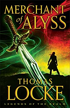 Merchant of Alyss (Legends of the Realm Book #2) by [Locke, Thomas]