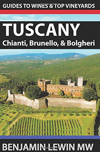 Wines of Tuscany: Chianti Classico, Montalcino, and Bolgheri (Guides to Wines and Top Vineyards)