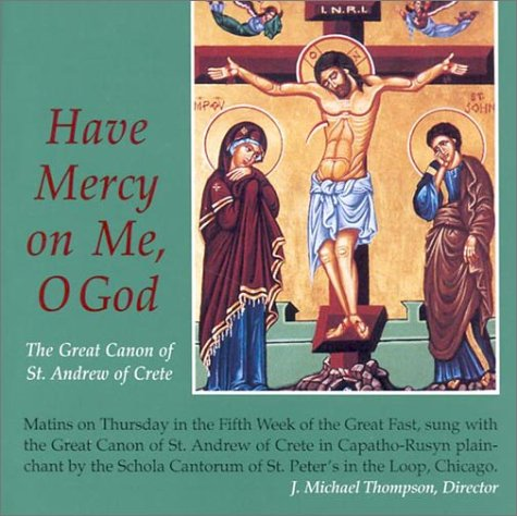 Have Mercy on Me, O God: The Great Canon of St. Andrew of Crete (Schola Cantorum of St. Peter the Apostle)