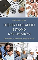 Higher Education beyond Job Creation: Universities, Citizenship, and Community by Thomas A. Bryer (2014-05-27)