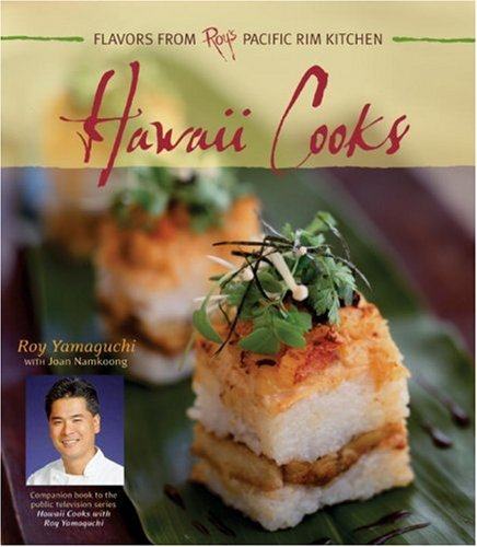 Hawaii Cooks  Flavors From Roy's Pacific Rim Kitchen  Recipes From Roy's East West Kitchen
