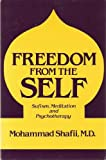 Freedom from the Self : Sufism, Meditation, and Psychotherapy, Shafii, Mohammad, 0898853958