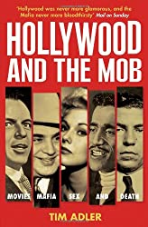 Hollywood and the Mob: Movies, Mafia, Sex and Death