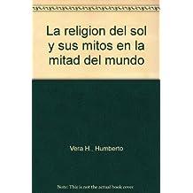 La religion del sol y sus mitos en la mitad del mundo (Spanish Edition)