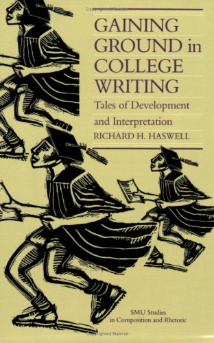Gaining Ground in College Writing: Tales of Development and Interpretation (SMU Studies in Composition and Rhetoric)