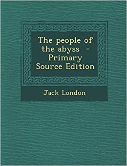 The People of the Abyss - Primary Source Edition